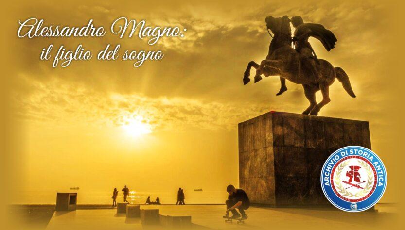 """Alessandro Magno: """"il Figlio del Sogno"""""""